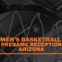 Men's Basketball PreGame Receptions Arizona