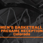 Men's Basketball PreGame Reception Colorado
